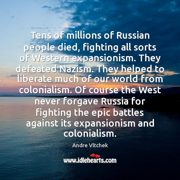 Tens of millions of Russian people died, fighting all sorts of Western Andre Vltchek Picture Quote