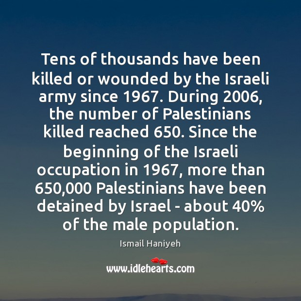 Tens of thousands have been killed or wounded by the Israeli army Image