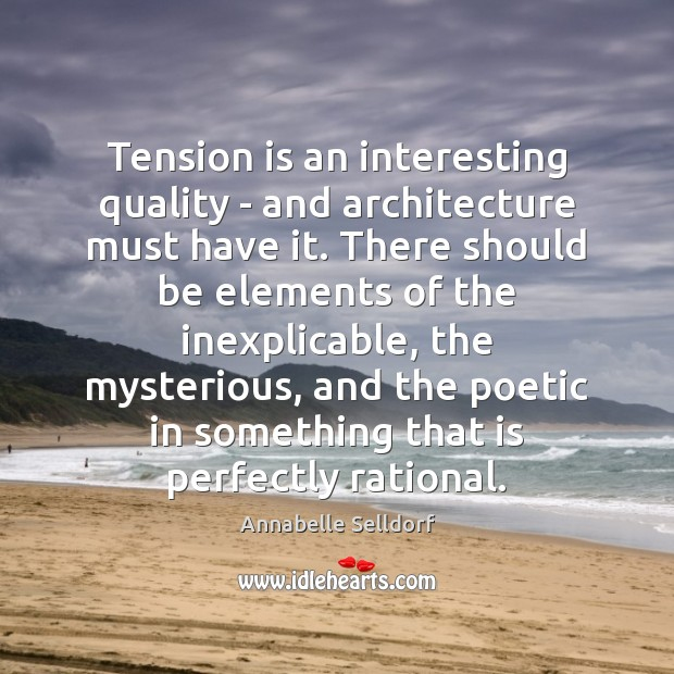 Tension is an interesting quality – and architecture must have it. There Image