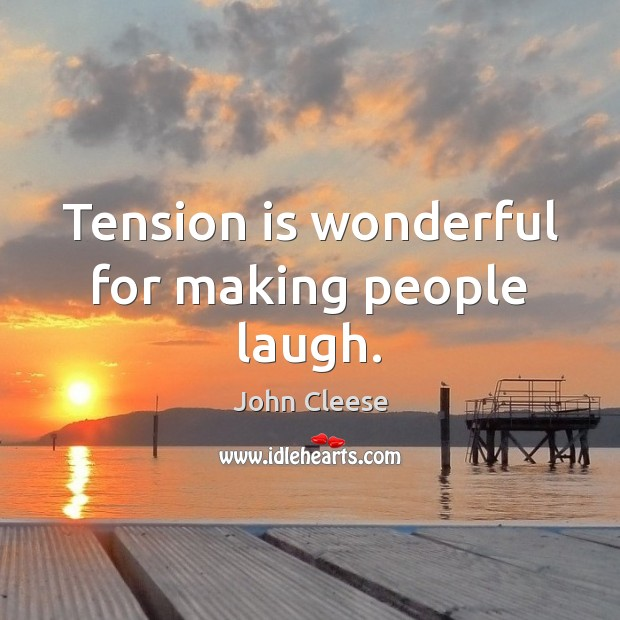Tension is wonderful for making people laugh. John Cleese Picture Quote