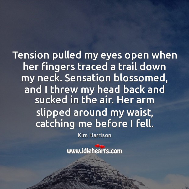 Tension pulled my eyes open when her fingers traced a trail down Kim Harrison Picture Quote