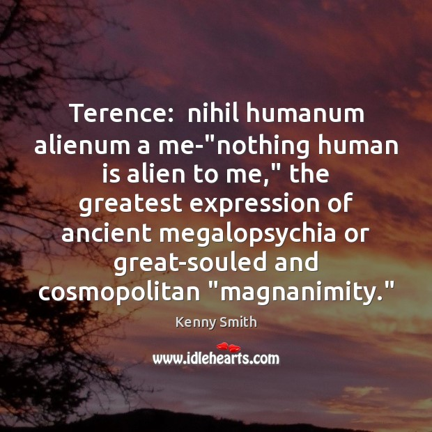 "Image, Terence:  nihil humanum alienum a me-""nothing human is alien to me,"""