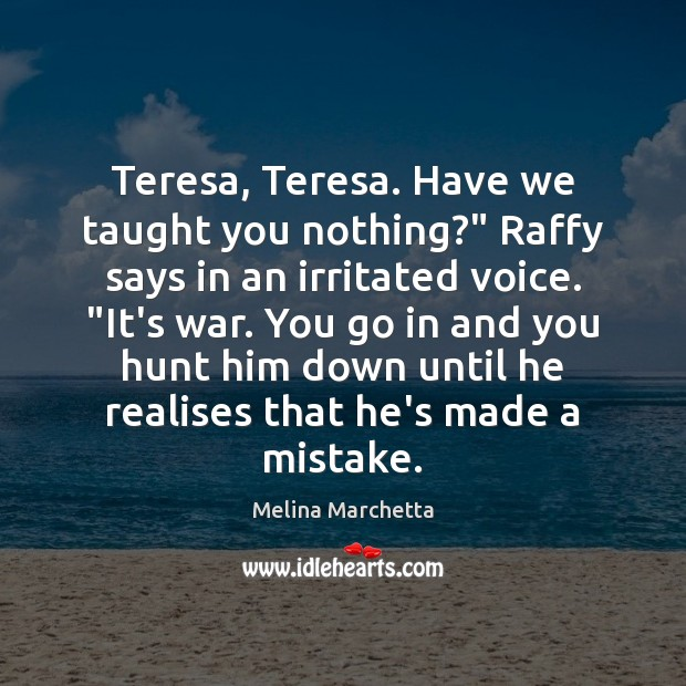 "Teresa, Teresa. Have we taught you nothing?"" Raffy says in an irritated Melina Marchetta Picture Quote"