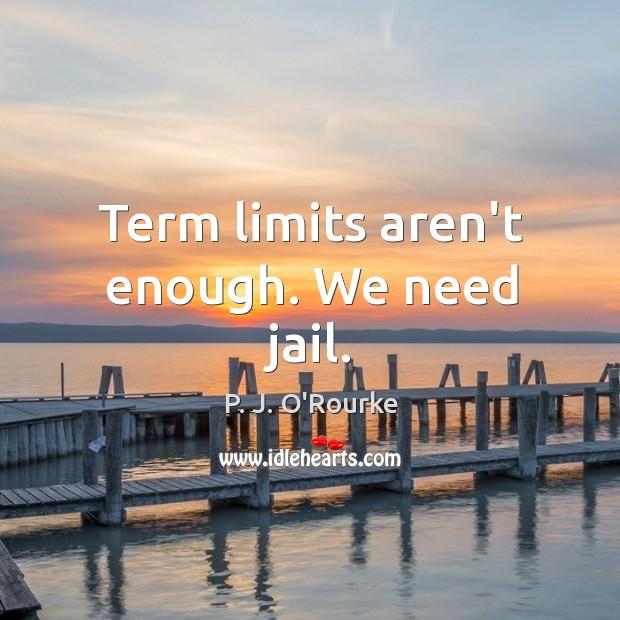 Term limits aren't enough. We need jail. Image