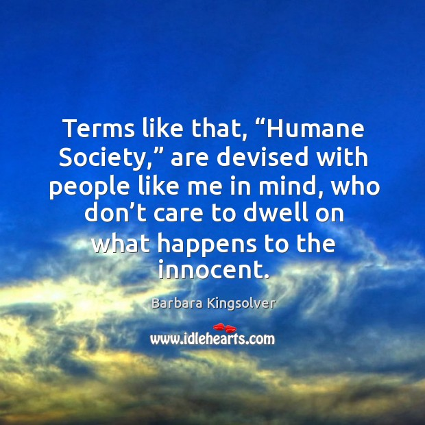 """Terms like that, """"humane society,"""" are devised with people like me in mind Image"""
