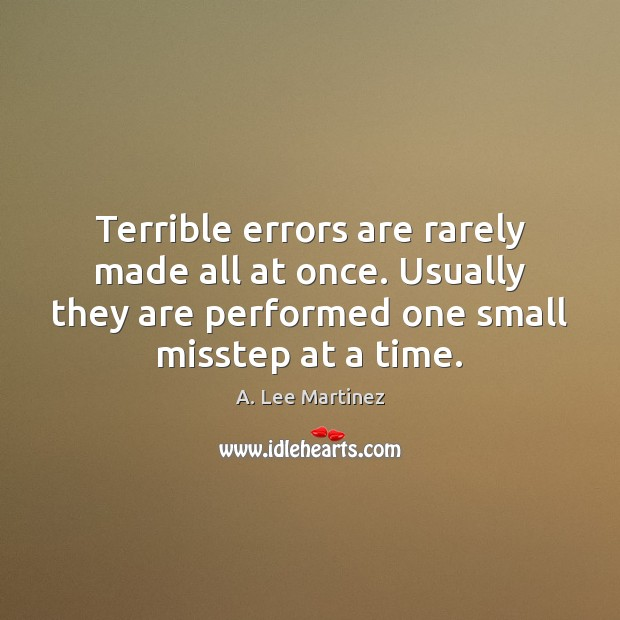 Image, Terrible errors are rarely made all at once. Usually they are performed