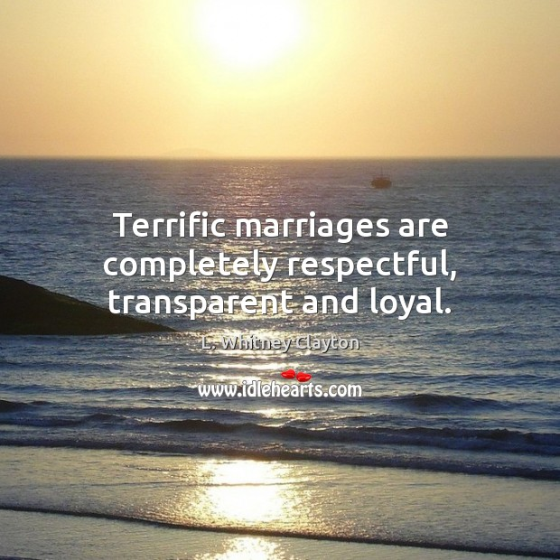 Terrific marriages are completely respectful, transparent and loyal. Image