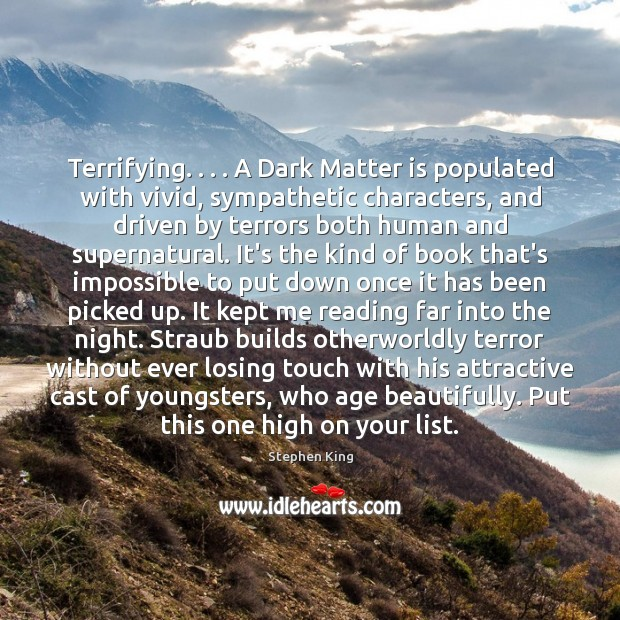 Terrifying. . . . A Dark Matter is populated with vivid, sympathetic characters, and driven Image