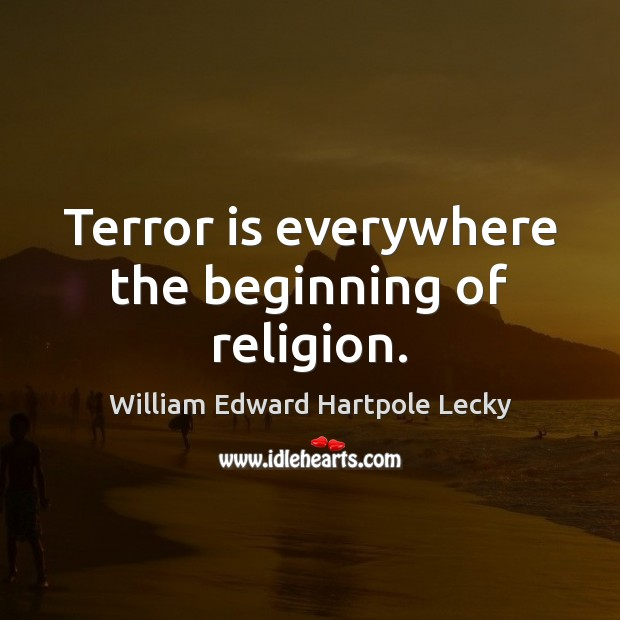 Terror is everywhere the beginning of religion. Image
