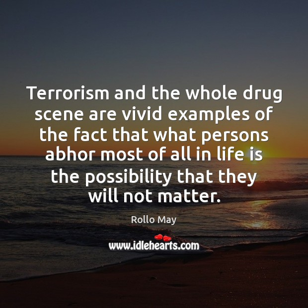 Terrorism and the whole drug scene are vivid examples of the fact Rollo May Picture Quote