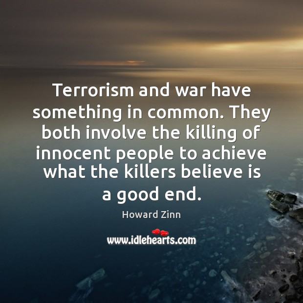 Terrorism and war have something in common. They both involve the killing Image