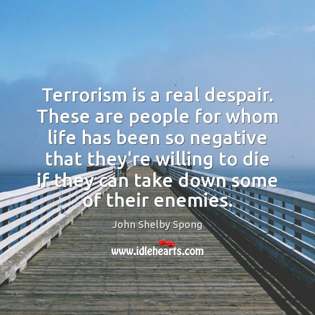 Terrorism is a real despair. These are people for whom life has Image