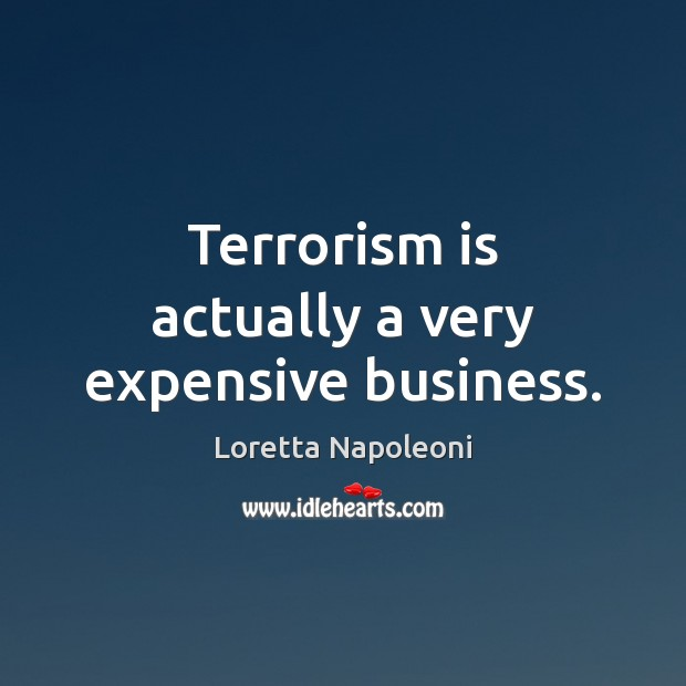 Terrorism is actually a very expensive business. Image