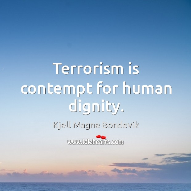 Terrorism is contempt for human dignity. Image
