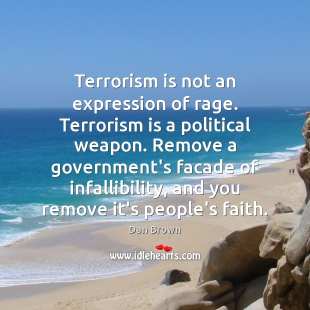 Terrorism is not an expression of rage. Terrorism is a political weapon. Dan Brown Picture Quote