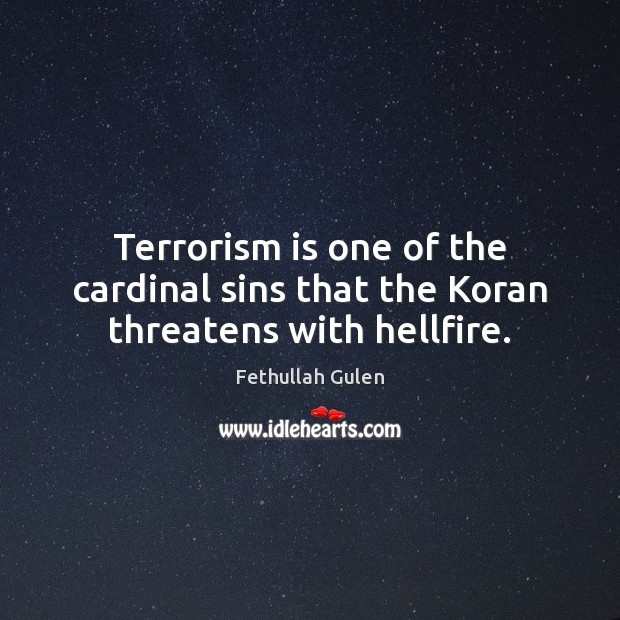 Terrorism is one of the cardinal sins that the Koran threatens with hellfire. Image