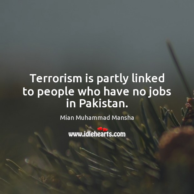 Terrorism is partly linked to people who have no jobs in Pakistan. Image