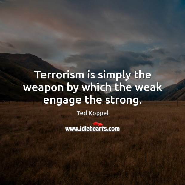 Terrorism is simply the weapon by which the weak engage the strong. Image