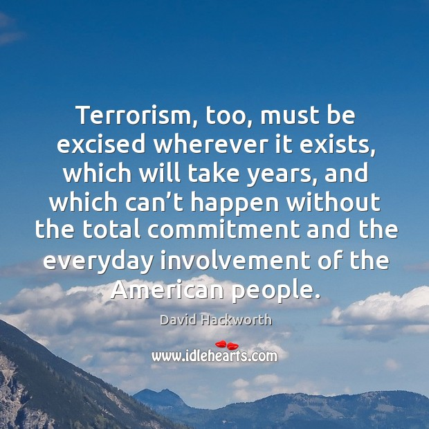 Terrorism, too, must be excised wherever it exists, which will take years Image