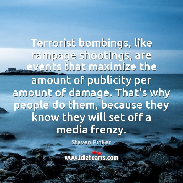 Image, Terrorist bombings, like rampage shootings, are events that maximize the amount of