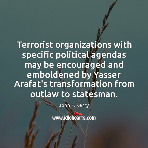 Terrorist organizations with specific political agendas may be encouraged and emboldened by Image