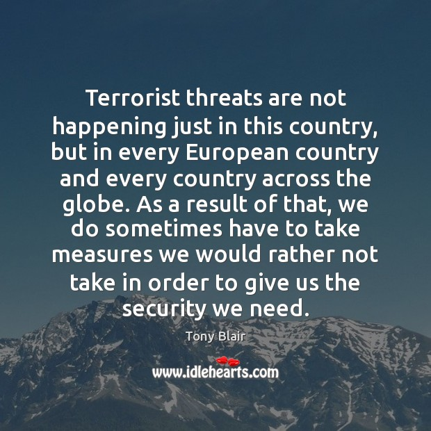 Terrorist threats are not happening just in this country, but in every Tony Blair Picture Quote
