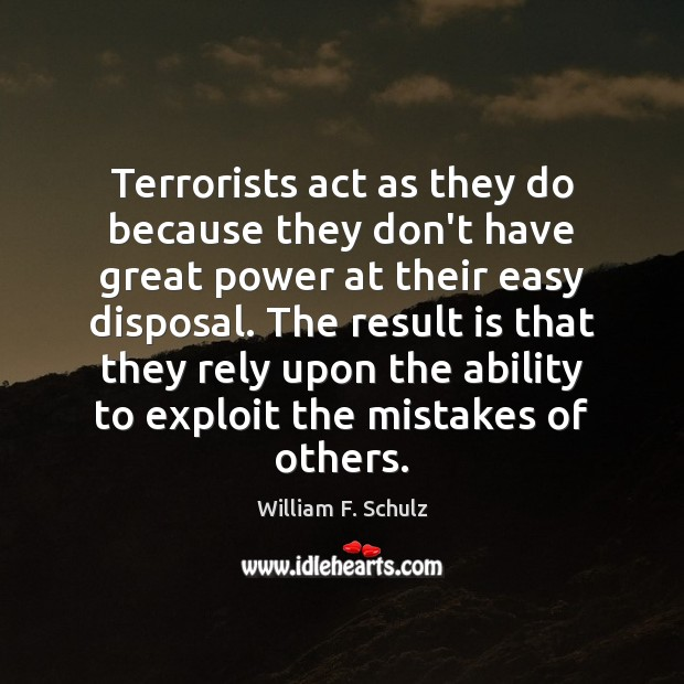 Terrorists act as they do because they don't have great power at Image