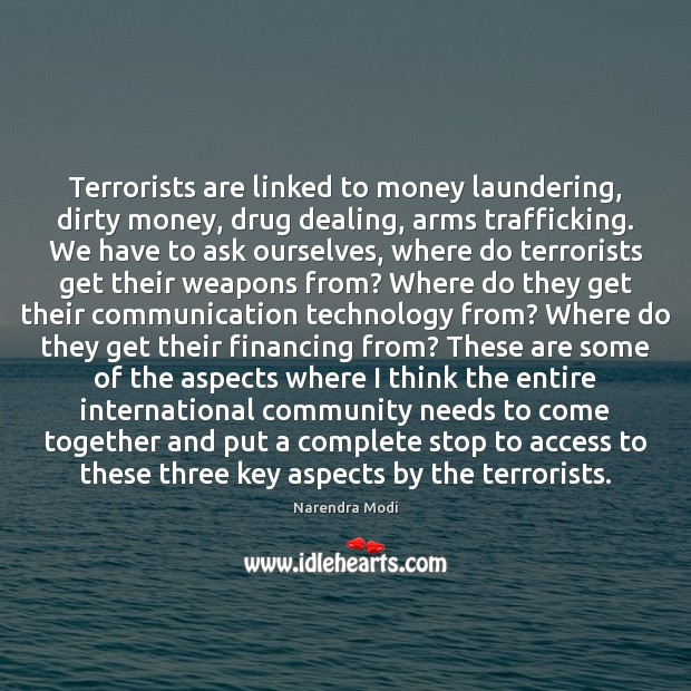 Image, Terrorists are linked to money laundering, dirty money, drug dealing, arms trafficking.