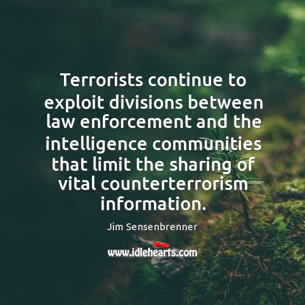 Terrorists continue to exploit divisions between law enforcement and the intelligence communities Jim Sensenbrenner Picture Quote