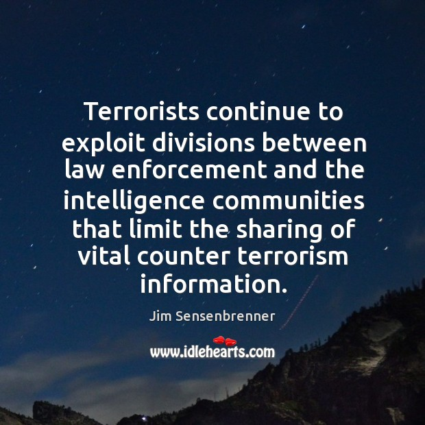 Terrorists continue to exploit divisions between law enforcement and the intelligence communities that Jim Sensenbrenner Picture Quote