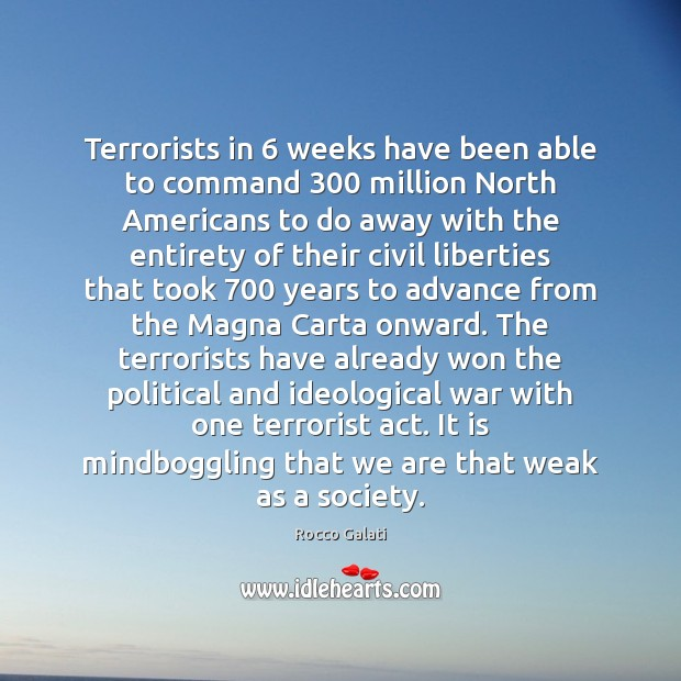 Image, Terrorists in 6 weeks have been able to command 300 million North Americans to