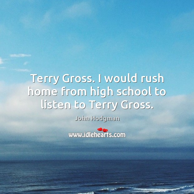 Terry Gross. I would rush home from high school to listen to Terry Gross. Image