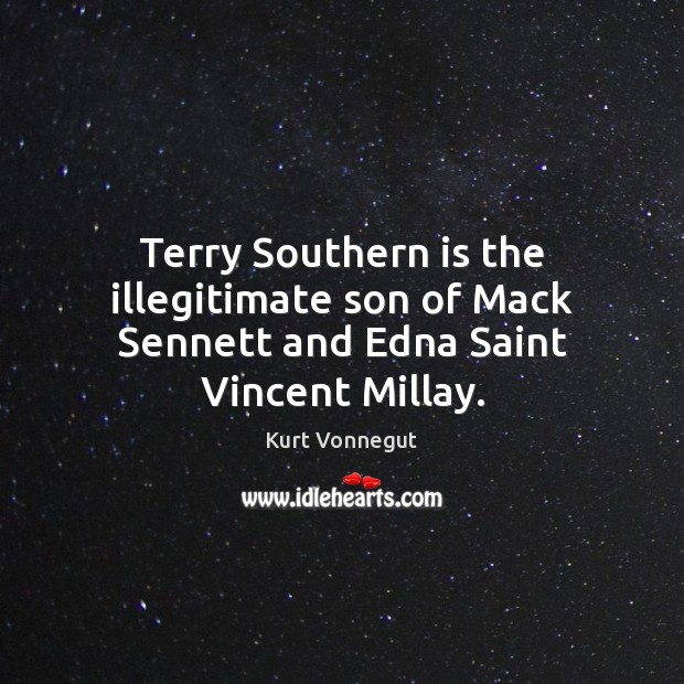 Terry Southern is the illegitimate son of Mack Sennett and Edna Saint Vincent Millay. Image