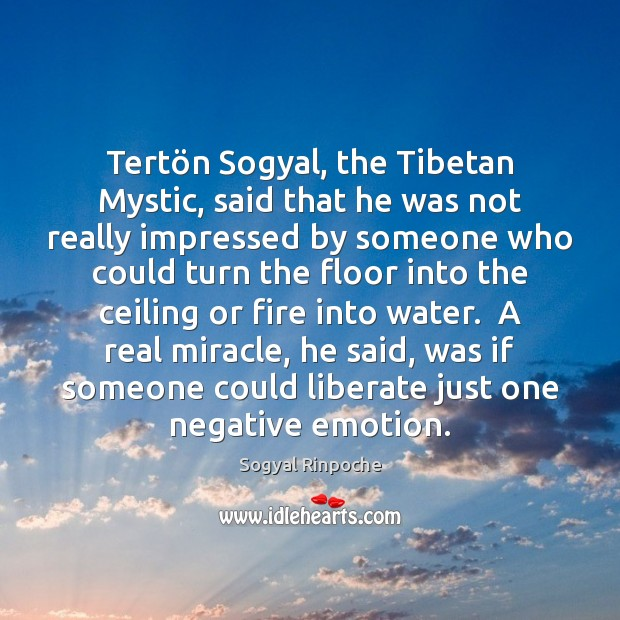 Tertön Sogyal, the Tibetan Mystic, said that he was not really Sogyal Rinpoche Picture Quote