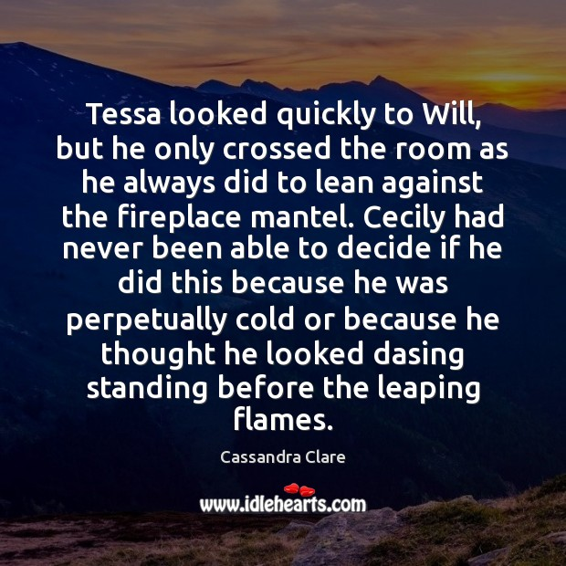 Image, Tessa looked quickly to Will, but he only crossed the room as