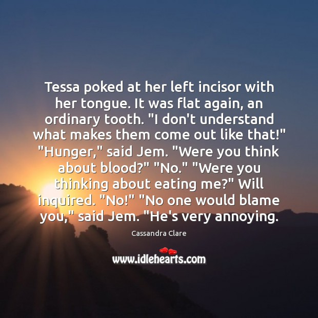 Image, Tessa poked at her left incisor with her tongue. It was flat