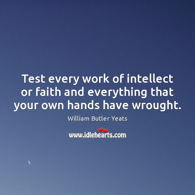 Image, Test every work of intellect or faith and everything that your own hands have wrought.
