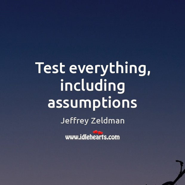 Image, Test everything, including assumptions