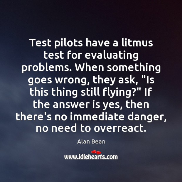 Image, Test pilots have a litmus test for evaluating problems. When something goes