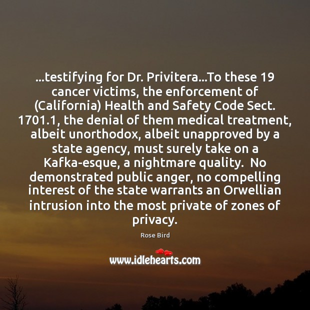 Image, …testifying for Dr. Privitera…To these 19 cancer victims, the enforcement of (California)