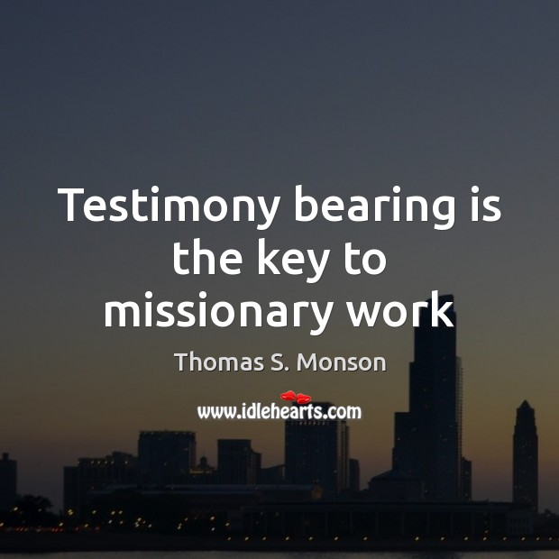 Testimony bearing is the key to missionary work Image