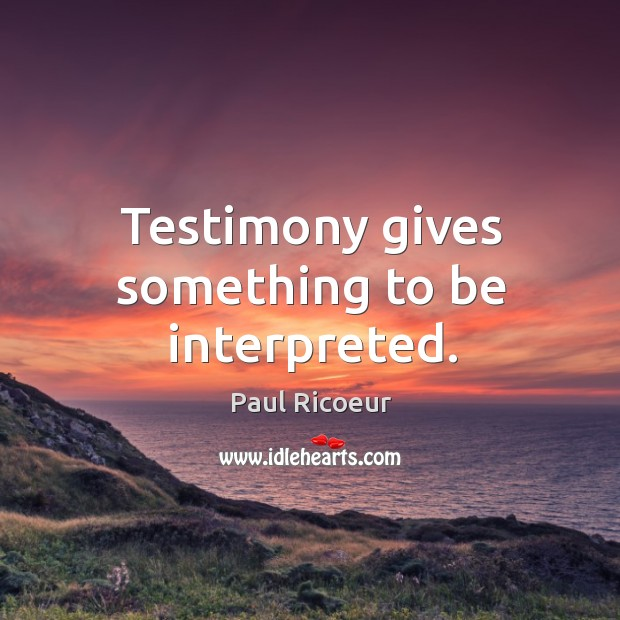 Testimony gives something to be interpreted. Image