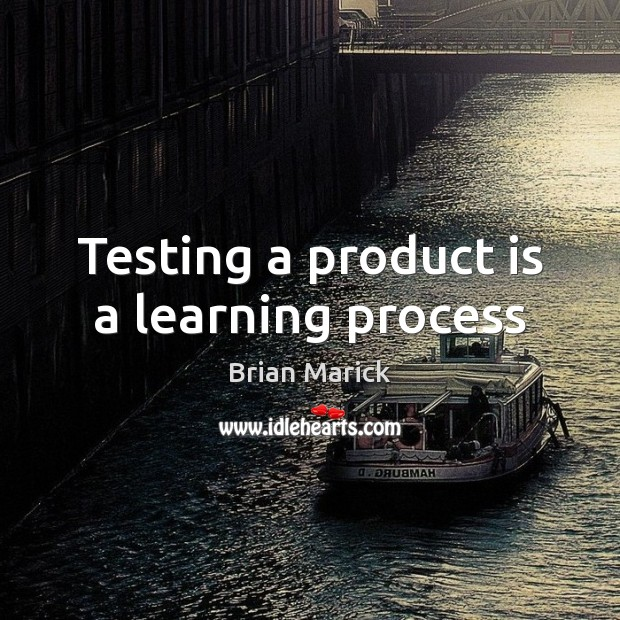 Image, Testing a product is a learning process
