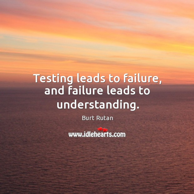 Testing leads to failure, and failure leads to understanding. Image