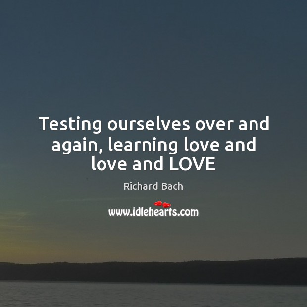Testing ourselves over and again, learning love and love and LOVE Image