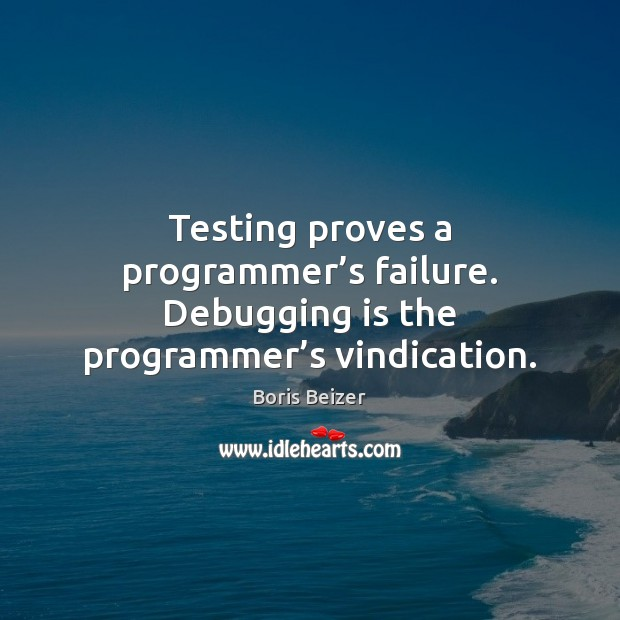 Image, Testing proves a programmer's failure. Debugging is the programmer's vindication.