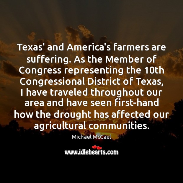 Image, Texas' and America's farmers are suffering. As the Member of Congress representing