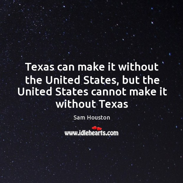 Texas can make it without the United States, but the United States Image