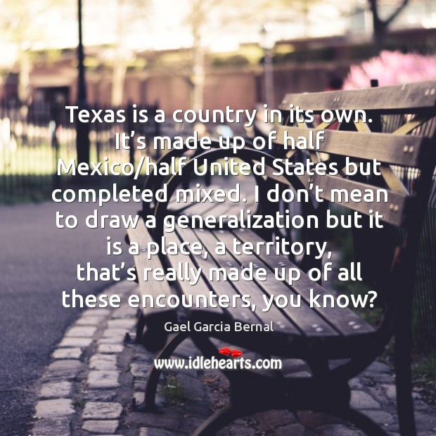 Texas is a country in its own. It's made up of half mexico/half united states but completed mixed. Image
