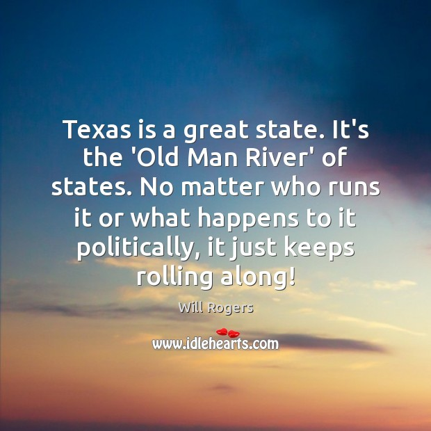 Texas is a great state. It's the 'Old Man River' of states. Image